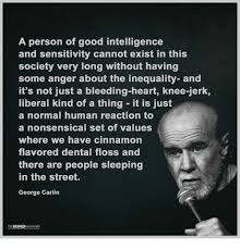 George Carlin Meme - a person of good intelligence and sensitivity cannot exist in this