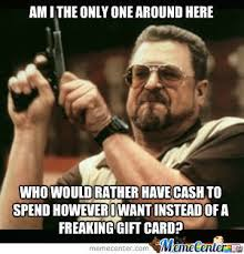 Gift Meme - no more gift cards by phillyn8 meme center