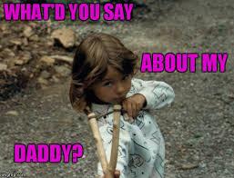 Daughter Meme - daddy s little tomboy imgflip