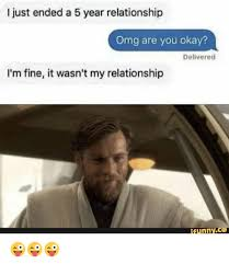 Relationship Funny Memes - i just ended a 5 year relationship omg are you okay delivered i m
