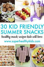 30 kid friendly summer snacks healthy ideas for kids
