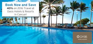 book now and save 40 on 2016 travel at oasis hotels resorts in