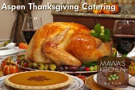 aspen thanksgiving catering let us take care of dinner mawa s