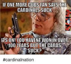 Cubs Suck Meme - 25 best memes about cardinals suck cardinals suck memes
