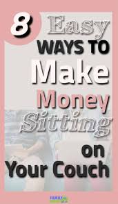 easy way to earn money 9 simple ways to make money sitting on your