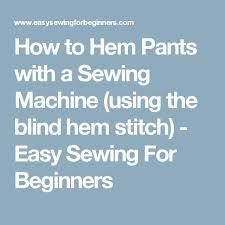 How To Do Blind Hem Stitch By Hand Best 25 Hem Pants Ideas On Pinterest How To Hem Pants Hemming