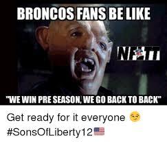 Go Broncos Meme - 25 best memes about broncos fans be like broncos fans be