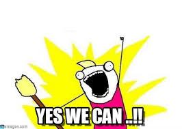 Yes We Can Meme - yes we can x all the y meme on memegen
