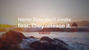 film horror wes craven wes craven quote horror films don t create fear they release it