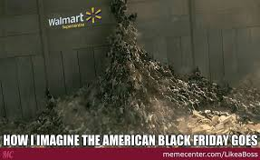 Funny Black Friday Memes - how i imagine the american black friday goes by likeaboss meme