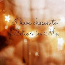 i chosen to believe in me picture quotes