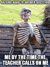 Raising Hand Meme - waiting skeleton meme imgflip