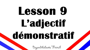 lesson 9 l u0027adjectif démonstratif demonstrative adjectives for