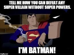 Villain Meme - batman and superman meme imgflip