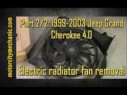 radiator for 2004 jeep grand part 2 2 1999 2003 jeep grand 4 0 radiator fan removal