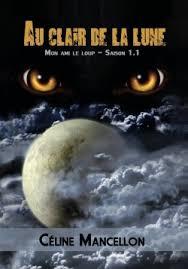 Temps de Lune, Tome 1 : Au Clair de la Lune, mon Ami le Loup de Céline Mancellon Images?q=tbn:ANd9GcTHWVKWih7osEZc70mJdQj0uu9FAnbmr4i7LUiL_wGHxcC38yxr