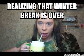 Winter Break Meme - ideal spring break over meme winter break meme memes kayak wallpaper