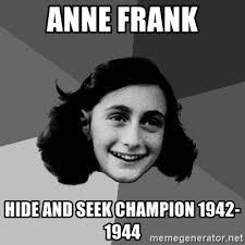 Hide And Seek Meme - anne frank hide and seek chion 1942 1944 anne frank lol meme