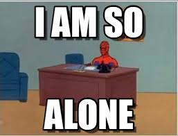 Meme Alone - i am so spiderman desk meme on memegen