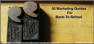 50 marketing quotes for back to school heidi cohen