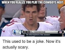 Manning Meme - when yourealize you play thecowboys next memes qb 10 eli manning 15