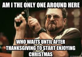 am i the only one around here who waits until after thanksgiving