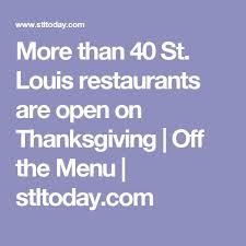 more than 40 st louis restaurants are open on thanksgiving