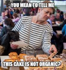 Organic Meme - meme creator you mean to tell me this cake is not organic meme