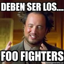 Foo Fighters Meme - meme ancient aliens deben ser los foo fighters 2141176