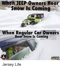 jeep snow meme when jeep owners hear snow is coming hen regular car owners ear snow