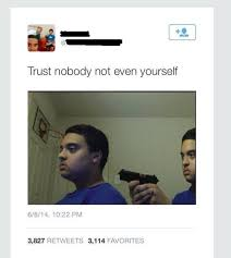 Trust No One Meme - original trust nobody not even yourself know your meme