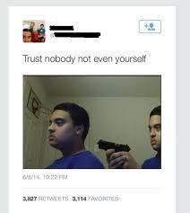 No Trust Meme - original trust nobody not even yourself know your meme
