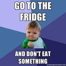 Drop It Meme - go to the fridge and don t eat something success kid meme