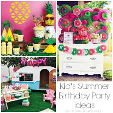 birthday party ideas summer birthday party ideas for kids home made interest