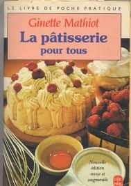 cuisine pour tous la pâtisserie pour tous livre de ginette mathiot