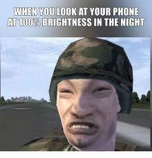 Phone Meme - when you look at your phone at 100 brightness in the night meme