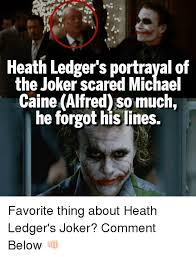 Memes Scared - heath ledger s portrayal of the joker scared michael caine alfred