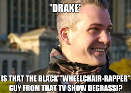 Drake Degrassi Meme - drake is that the black wheelchair rapper guy from that tv show