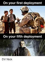 Deployment Memes - on your first deployment on your fifth deployment dv nick meme