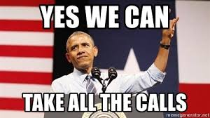 Yes We Can Meme - yes we can take all the calls yes we can meme generator