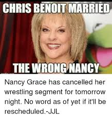 Nancy Grace Meme - chrisbenoit married the wrong nancy nancy grace has cancelled her