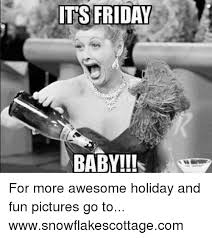 Fun Friday Meme - its friday baby for more awesome holiday and fun pictures go to