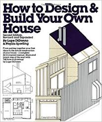 how to design and build your own house lupe didonno phyllis