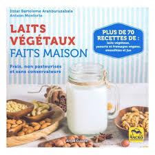 cuisine sans gluten livre livre laits végétaux faits maison 96 pages macro editions