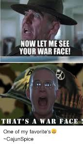 War Face Meme - now let mesee your war face that s a war ge one of my favorite s