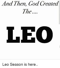 Leo Season Meme - and then god created the le leo season is here god meme on