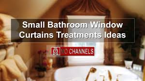 bathroom window covering ideas small bathroom window curtains treatments ideas youtube