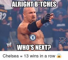 Next Meme - alright btches els wa whos next soccer chelsea 13 wins in a row