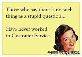 Customer Service Meme - no such thing as a stupid question wititudes