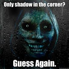 Shadowlurker Meme - only shadow in the corner guess again the shadowlurker in the